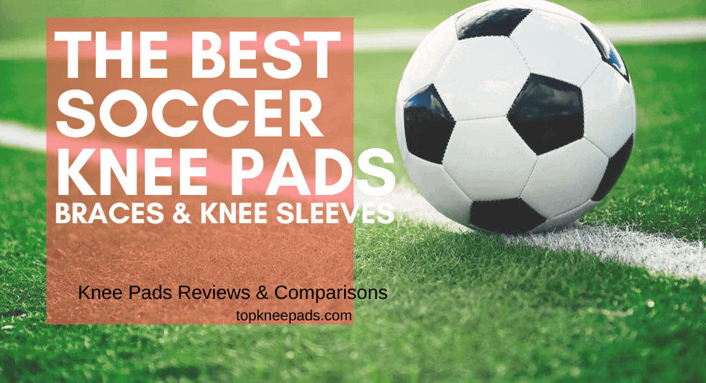 The Best Soccer Knee Pads and braces
