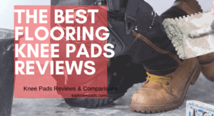 Best Flooring Knee Pads