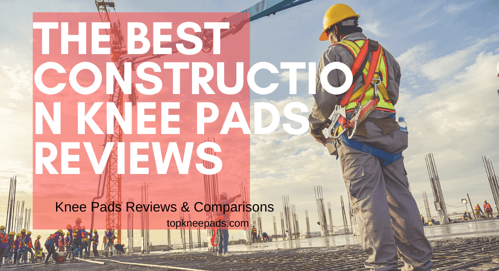 The Best Construction Knee Pads Reviews
